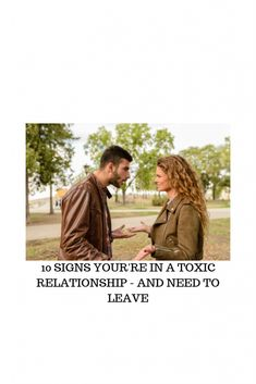 No relationship is perfect, and it is okay to argue. These behaviors however mean that you are in a toxic relationship and need to leave.