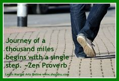 Journey of a thousand miles begins with a single step. ~Zen Proverb