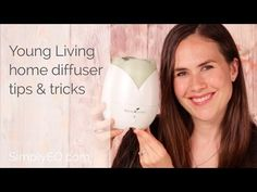 Young Living Home Diffuser Tips & Tricks - Simply Essential Oils