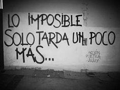Lo imposible solo tarda un poco mas... #Acción Poética Jujuy #accionpoetica
