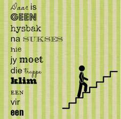 Daar is geen hysbak na sukses nie jy moet die trappe klim een vir een Afrikaans, Positive Quotes, Wisdom, Positivity, Sayings, Words, Life, Inspiration, Beans