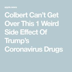 Colbert Can't Get Over This 1 Weird Side Effect Of Trump's Coronavirus Drugs Stephen Colbert, Side Effects, Get Over It, Drugs, Weird, Canning, Home Canning, Conservation