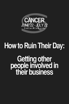 Cancer zodiac sign ♋~ how to ruin their day...