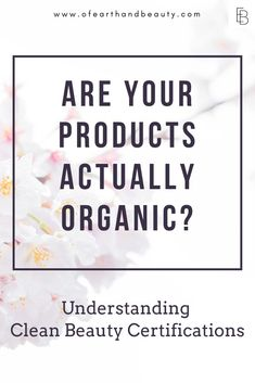 Understanding Third-Party Verifications for Clean Beauty Products and Brands Organic Makeup, Organic Beauty, Organic Skin Care, Natural Skin Care, Natural Beauty, Diy Beauty, Beauty Hacks, Beauty Tips, Beauty Secrets