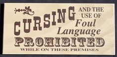 No Cursing or Foul Language vintage sign  $9.99  http://www.outerbankscountrystore.com/servlet/the-1633/cussing%2C-back-talk%2C-bad/Detail