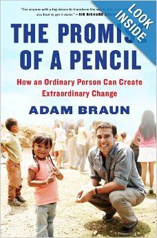 The Promise of a Pencil: How an Ordinary Person Can Create Extraordinary Change: Adam Braun.