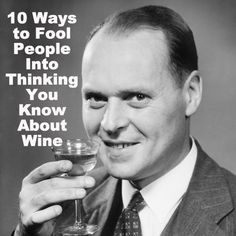 10 Ways to Fool People Into Thinking You Know About Wine #FWx