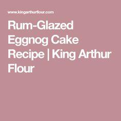 Rum-Glazed Eggnog Cake Recipe | King Arthur Flour