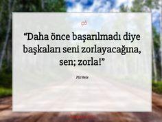 Daha önce başarılmadı diye başkaları seni zorlayacağına, sen; zorla!  Piri Reis #pirireis #özlüsözler #sözleri #sözler #güzelsözler