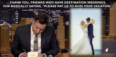 "The Tonight Show Starring Jimmy Fallon Page Liked · 24 mins ·     Thank you, friends who have destination weddings, for basically saying, ""please pay us to ruin your vacation.""  WATCH: https://www.youtube.com/watch?v=bAkcY_EQHm4"