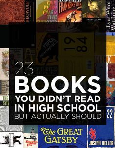 23 Books You Didn't Read in High School But Actually Should ~ we actually did read these, and wrote essays. I had the greatest English teacher a person could ask for. Mrs. Beach sure wasn't a walk in the park!