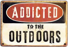Fishing, hunting, climbing, camping, hiking -- I'm Addicted To The Outdoors