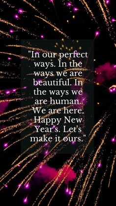 Happy new year greetings messages wishes quotes 2021: In our perfect ways. In the ways we are beautiful. In the ways we are human. We are here. Happy New Year's. Let's make it ours. #newyeargreetings2021 #newyearmessages2021 #newyearwishes2021