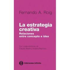 Título: La estrategia creativa: relaciones entre concepto e idea / Autor: Roig, Fernando A. / Ubicación: Biblioteca FCCTP - USMP 1er Piso / Código: 659.132 R77