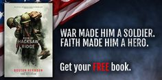 Free Book - War made him a soldier; faith made him a hero! Get your free copy of Hero of Hacksaw Ridge, the real-life story of Medal of Honor winner Desmond Doss.
