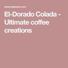 El-Dorado Colada - Ultimate coffee creations