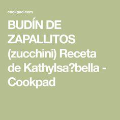 BUDÍN DE ZAPALLITOS (zucchini) Receta de KathyIsa♡bella - Cookpad