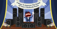 9 Ways To Improve The Reach Of Your Facebook Posts