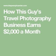 How This Guy's Travel Photography Business Earns $2,000 a Month