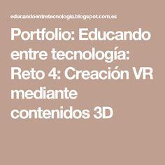 Portfolio: Educando entre tecnología: Reto 4: Creación VR mediante contenidos 3D
