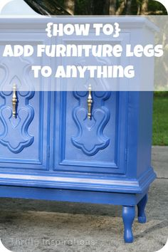 How To Add Furniture Legs to Anything. I'm am adding legs, legs, legs. I love my furniture up off the floor! Painted Furniture gifts fashion made Furniture Fix, Do It Yourself Furniture, Do It Yourself Home, Repurposed Furniture, Furniture Projects, Furniture Making, Furniture Makeover, Painted Furniture, Refurbished Furniture