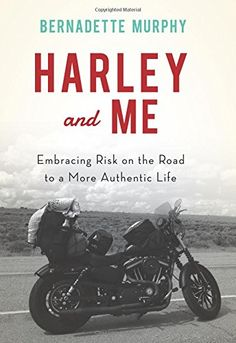Harley and Me: Embracing Risk On the Road to a More Authentic Life. https://www.amazon.com/dp/1619025973/ref=cm_sw_r_pi_dp_7eNNxbCN681PH
