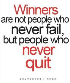 Winners are not people who never fail, but people who never quit.