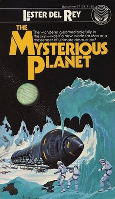 AA+The+Mysterious+Planet.+Lester+Del+Rey.+Ballantine+Del+Rey+1978.+Paperback+cover+art+Dean+Ellis.+cc.jpeg (420×725)