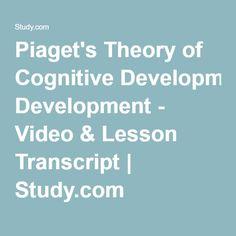 Piaget's Theory of Cognitive Development - Video & Lesson Transcript | Study.com