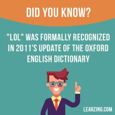 """Did you know? """"LOL"""" was formally recognized in 2011's update of the Oxford English Dictionary.  Want to learn English? Choose your topic here: learzing.com  #english #englishlanguage #learnenglish #studyenglish #facts #factoftheday #didyouknow #interestingfacts"""