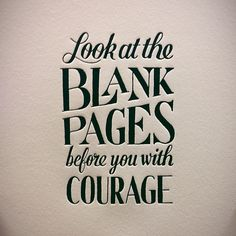 look at the blank pages before you with courage #amwriting #writing #author #writer #quotes #artist