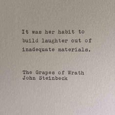 "One of my favorite quotes and a way of life- It was her habit to build laughter out of inadequate material. ""The Grapes of Wrath""- John Steinbeck Poetry Quotes, Words Quotes, Wise Words, Me Quotes, Sayings, Habit Quotes, Famous Book Quotes, Qoutes, Swag Quotes"