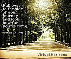 """""""Pull over to the side of your journey and look how far you've come."""" ~ Danielle La Porte 