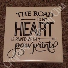 6x6 the road to my heart is paved with paw prints $7