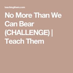 No More Than We Can Bear (CHALLENGE) | Teach Them