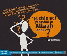 "An individual who is conscious of Allah will question himself or herself prior to doing every act, ""Is this act pleasing to Allah or not?"" God-consciousness [taqwa] is the ultimate basis of righteousness. Dr. Bilal Philips #Taqwa"