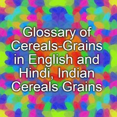 Glossary of Cereals-Grains in English and Hindi, Indian Cereals Grains