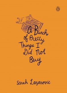 A Bunch of Pretty Things I Did Not Buy by Sarah Lazarovic - 12/3/2014