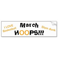 """""""March HOOPS"""" Original Slogan.  With the wording, Slam Dunk, I Love Basketball.  Fun Basketball Bumper Stickers for your car or truck with a funky text.   Original Slogan Text saying & Graphic Design © TamiraZDesigns via:  www.zazzle.com/tamirazdesigns*"""