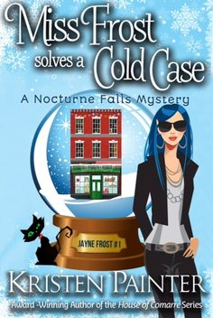 Miss Frost solves a Cold Case (Jayne Frost #1) by Kristen Painter - March 2016