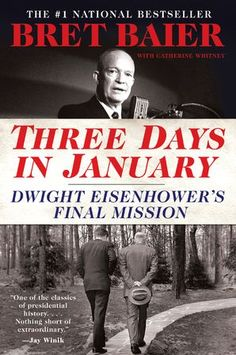 Three Days in January: Dwight Eisenhower's Final Mission by Bret Baier. Explores the presidency of Dwight D. Eisenhower through the lens of his last three days in office in January revealing him to be a model of strong yet principled leadership. New Books, Good Books, Books To Read, Dwight Eisenhower, Presidential History, John Kerry, Fox News Channel, Best Selling Books, Free Reading