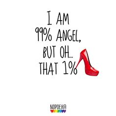 I am a 99% angel, but oh... that 1%