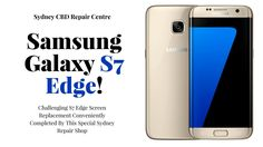 Challenging S7 Edge Screen Replacement Conveniently Completed By This Special Sydney Repair Shop