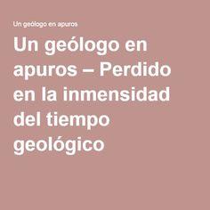Un geólogo en apuros – Perdido en la inmensidad del tiempo geológico