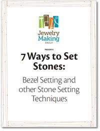 Jewelry Making Daily Presents 7 Ways to Set Stones: Bezel Setting and Other Stone Setting Techniques (free e-book)