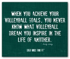 When you achieve a volleyball goal, you never know what volleyball dream you inspire in the life of another.