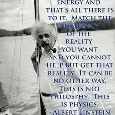 "#Energy Quote from Albert Einstein.  ""Match the frequency of the reality you want and you cannot help but get that reality."""