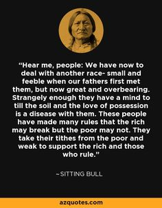 Sitting Bull quote: Hear me, people: We have now to deal with . Strong Quotes, Wise Quotes, Great Quotes, Words Quotes, Inspirational Quotes, Native American Spirituality, Native American Proverb, Native American Wisdom, Sitting Bull Quotes