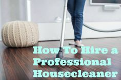 How to Hire a Professional Housecleaner