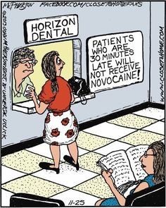 Dentaltown - Patients who are 30 minutes late will receive no Novocain! Dental Assistant Humor, Dental Hygiene, Dental Health, Oral Health, Dental Humour, Radiology Humor, Medical Humor, Nurse Humor, Dental World